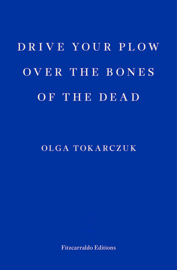 Drive Your Plow over the Bones of the Dead by Olga Tokarczuk translated by Antonia Lloyd-Jones