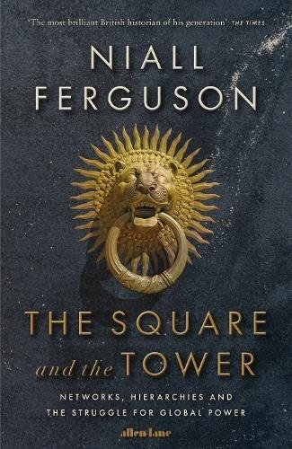 Niall Ferguson: The Square and the Tower