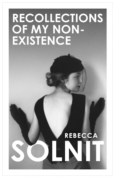 Recollections of My Non-Existence by Rebecca Solnit