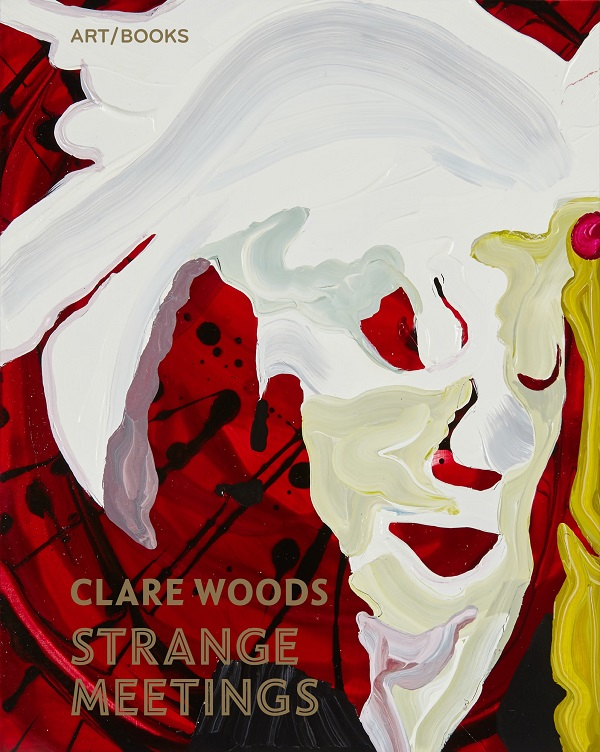 Clare Woods: Strange Meetings published by Art/Books