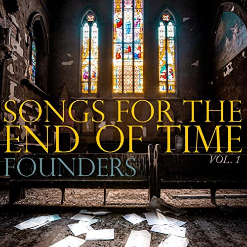 Founders Songs End Time