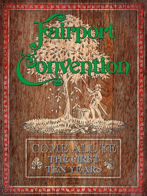 FAIRPORT CONVENTION COME ALL YE  THE FIRST 10 YEARS