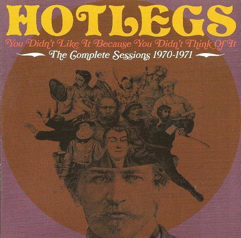 Hotlegs You Didn't Like it Because You Didn't Think of it, the Complete Sessions 1970-71
