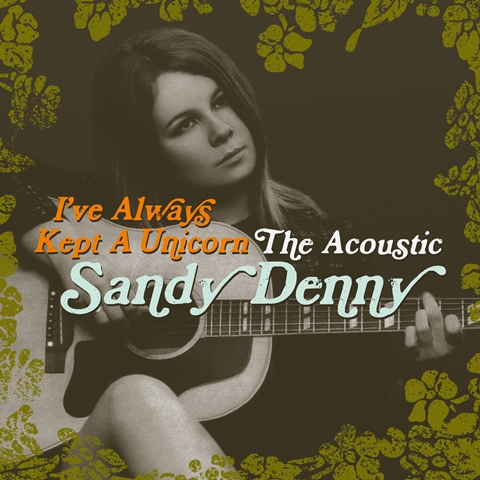I've Always Kept a Unicorn The Acoustic Sandy Denny