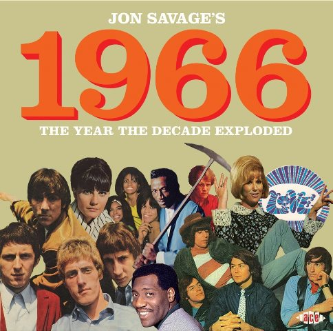Jon Savages 1966 The Year The Decade Exploded