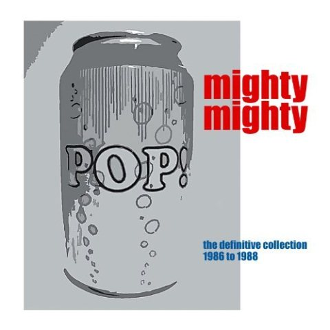 Mighty Mighty Pop Can The Definitive Collection 1986 to 1988
