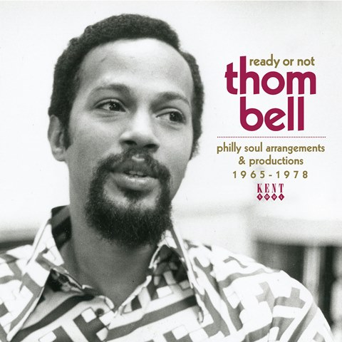 Ready Or Not Thom Bell's Philly Soul Arrangements & Productions 1965-1978