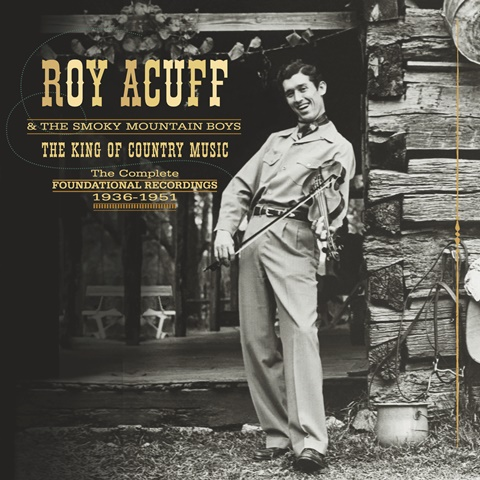 Roy Acuff & The Smoky Mountain Boys The King Of Country Music, The Foundational Recordings Complete 1936-51