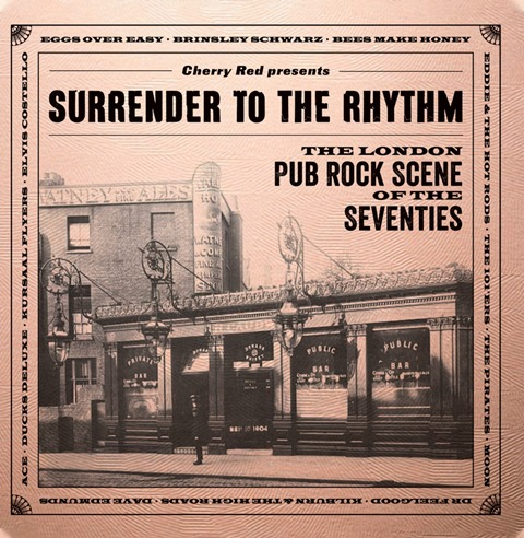 Surrender To The Rhythm – The London Pub Rock Scene Of The Seventies