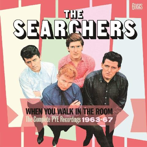 THE SEARCHERS_WHEN YOU WALK IN THE ROOM THE COMPLETE PYE RECORDINGS 1963-67
