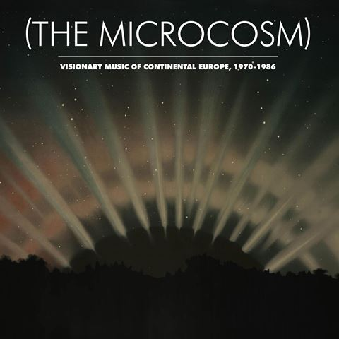 The Microcosm Visionary Music of Continental Europe  1970-1986