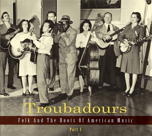 Troubadours Folk and the Roots of American Music Part 1