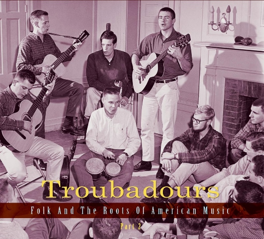 Troubadours Folk and the Roots of American Music Part 2