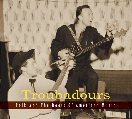 Troubadours Folk and the Roots of American Music Part 3