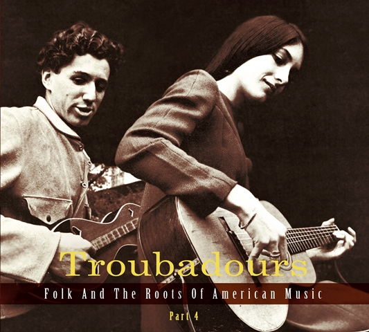 Troubadours Folk and the Roots of American Music Part 4